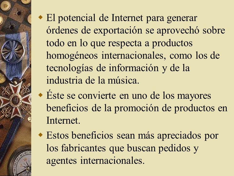 El potencial de Internet para generar órdenes de exportación se aprovechó sobre todo en lo que respecta a productos homogéneos internacionales, como los de tecnologías de información y de la industria de la música.
