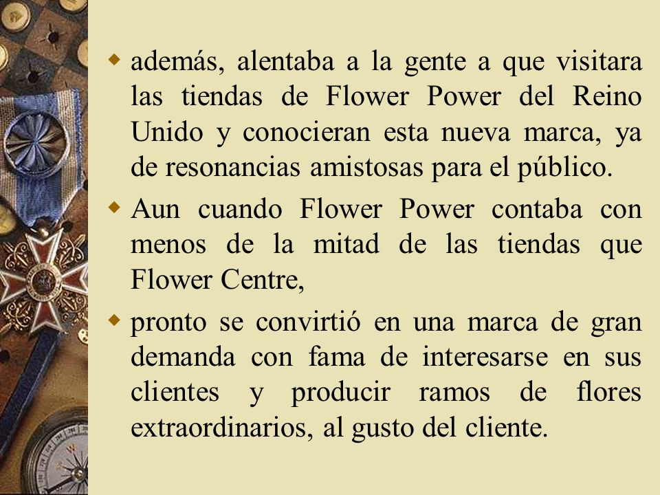 además, alentaba a la gente a que visitara las tiendas de Flower Power del Reino Unido y conocieran esta nueva marca, ya de resonancias amistosas para el público.