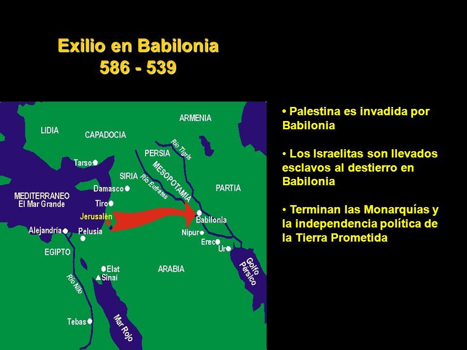 Exilio en Babilonia 586 - 539 • Palestina es invadida por Babilonia