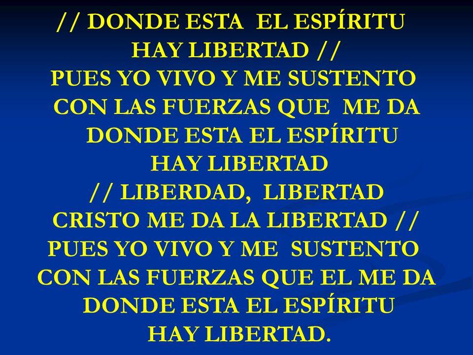 // DONDE ESTA EL ESPÍRITU HAY LIBERTAD // PUES YO VIVO Y ME SUSTENTO