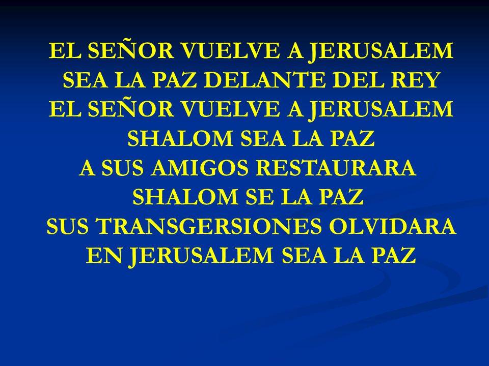 EL SEÑOR VUELVE A JERUSALEM SEA LA PAZ DELANTE DEL REY