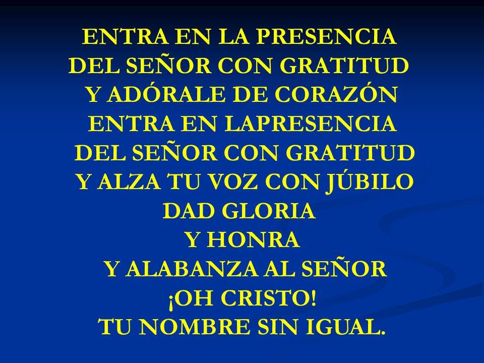 ENTRA EN LA PRESENCIA DEL SEÑOR CON GRATITUD Y ADÓRALE DE CORAZÓN