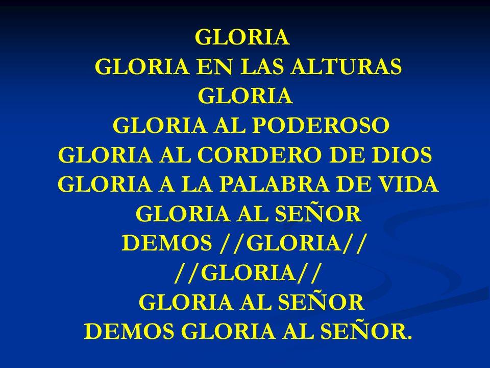 GLORIA AL CORDERO DE DIOS GLORIA A LA PALABRA DE VIDA GLORIA AL SEÑOR