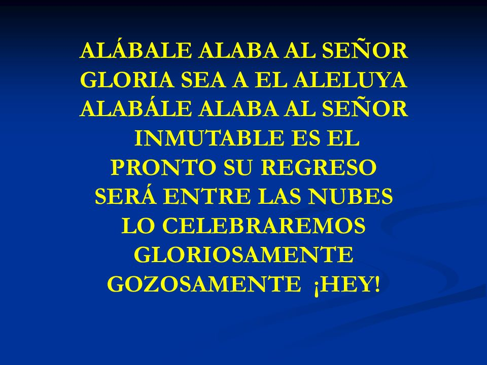 ALÁBALE ALABA AL SEÑOR GLORIA SEA A EL ALELUYA ALABÁLE ALABA AL SEÑOR
