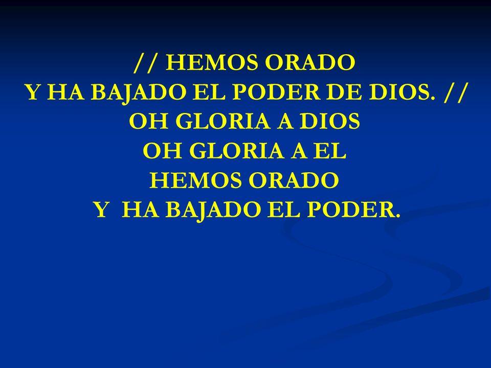 Y HA BAJADO EL PODER DE DIOS. //