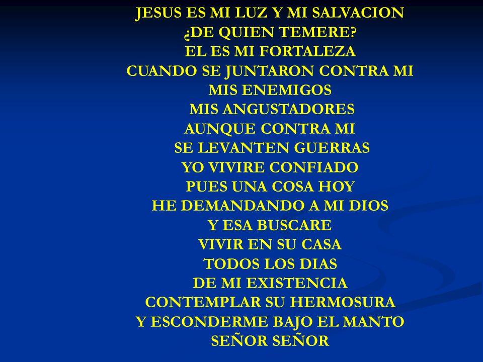 JESUS ES MI LUZ JESUS ES MI LUZ Y MI SALVACION ¿DE QUIEN TEMERE