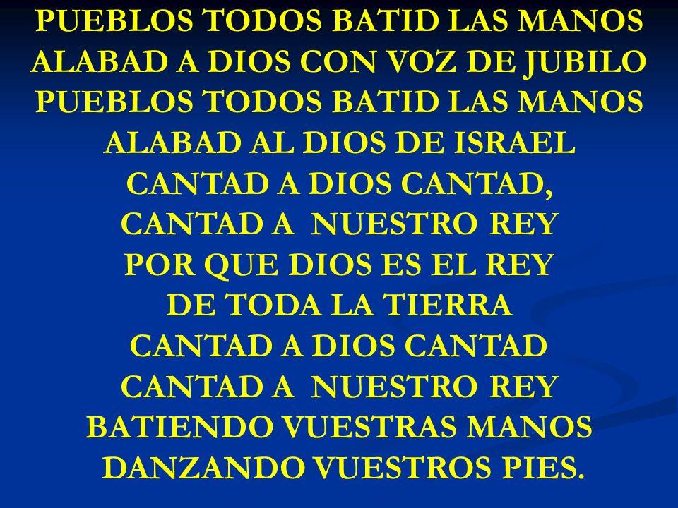 PUEBLOS TODOS BATID LAS MANOS ALABAD A DIOS CON VOZ DE JUBILO