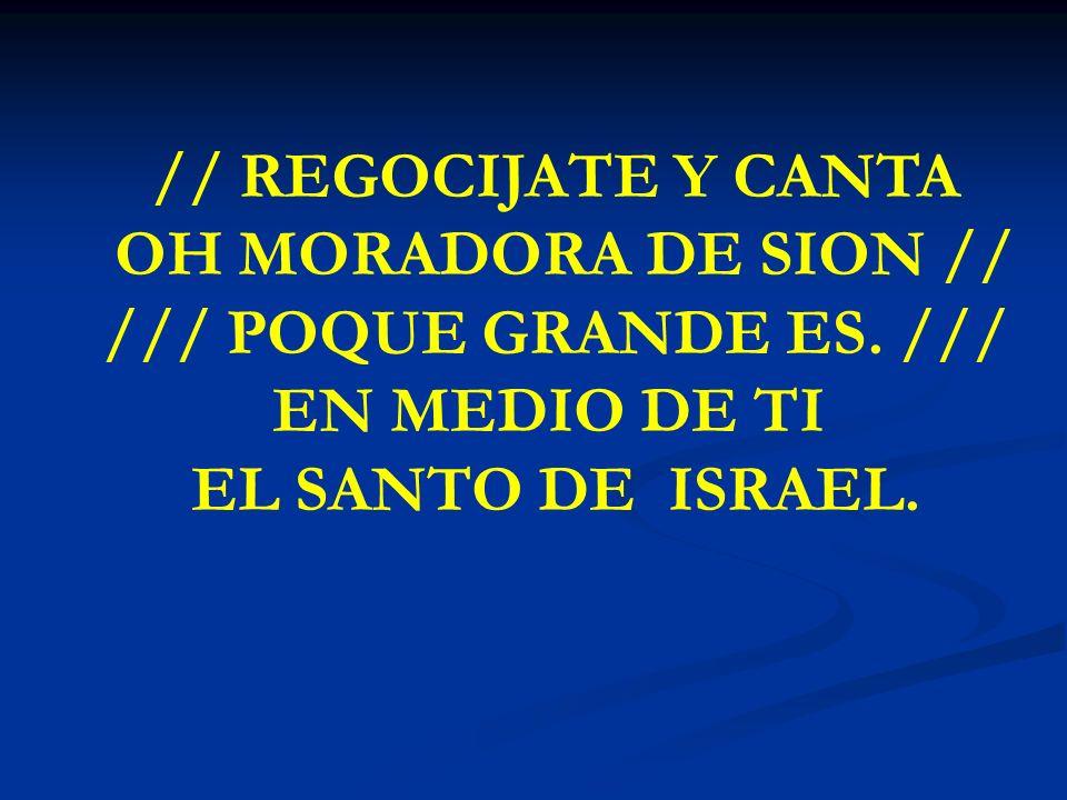// REGOCIJATE Y CANTA OH MORADORA DE SION // /// POQUE GRANDE ES. ///