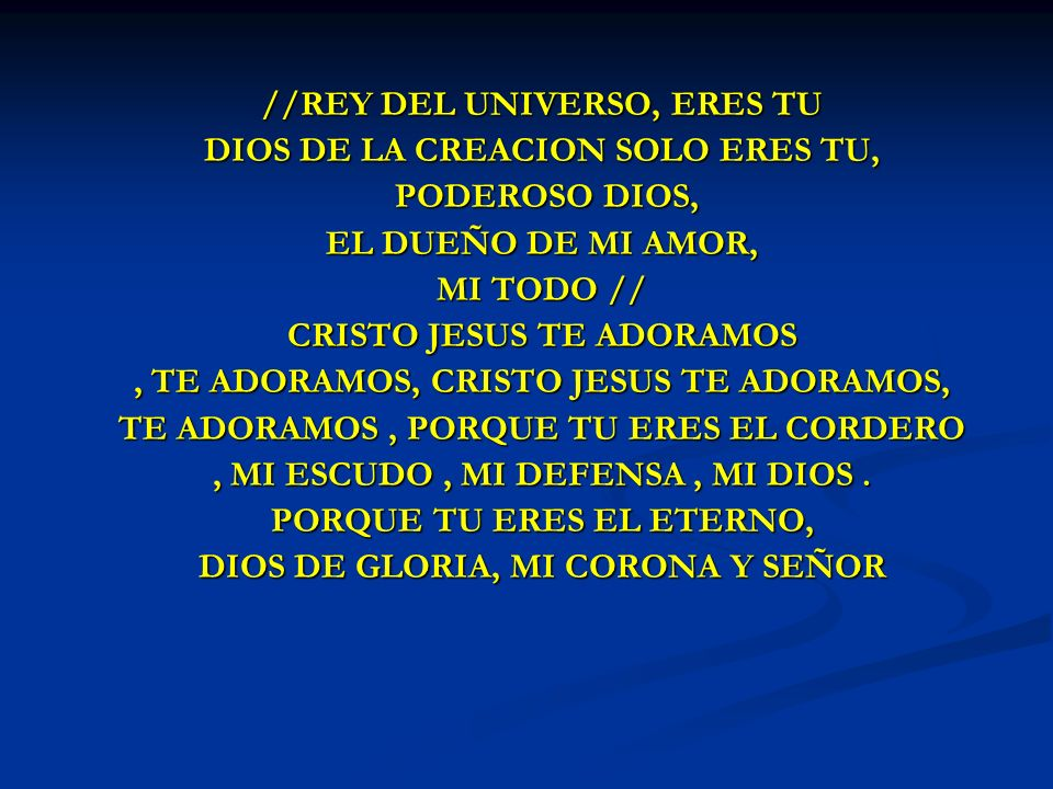 //REY DEL UNIVERSO, ERES TU DIOS DE LA CREACION SOLO ERES TU,
