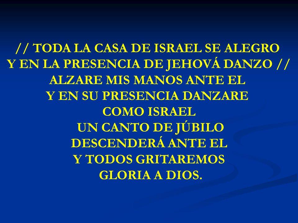 // TODA LA CASA DE ISRAEL SE ALEGRO