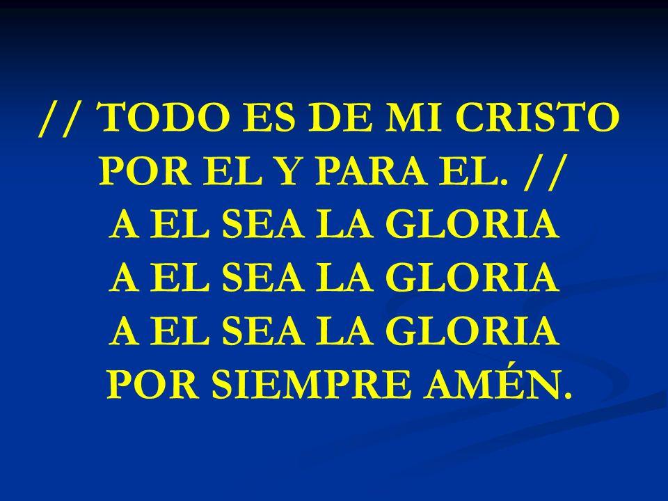 // TODO ES DE MI CRISTO POR EL Y PARA EL. // A EL SEA LA GLORIA