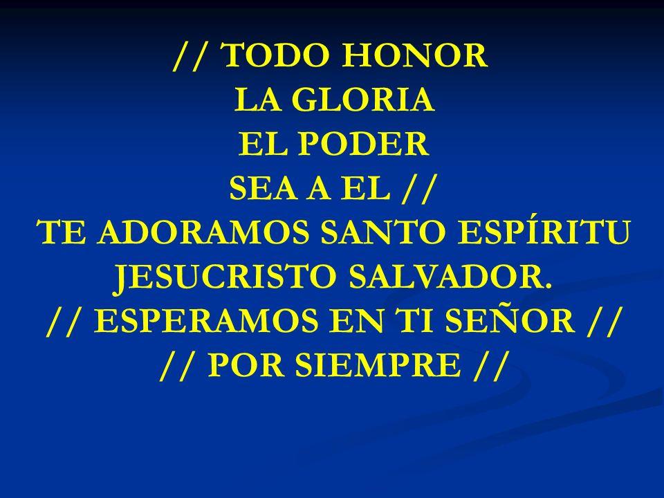 TE ADORAMOS SANTO ESPÍRITU JESUCRISTO SALVADOR.