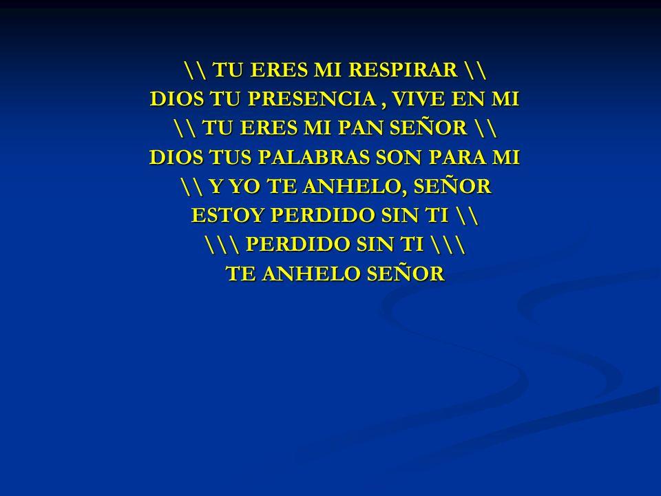 \\ TU ERES MI RESPIRAR \\ DIOS TU PRESENCIA , VIVE EN MI