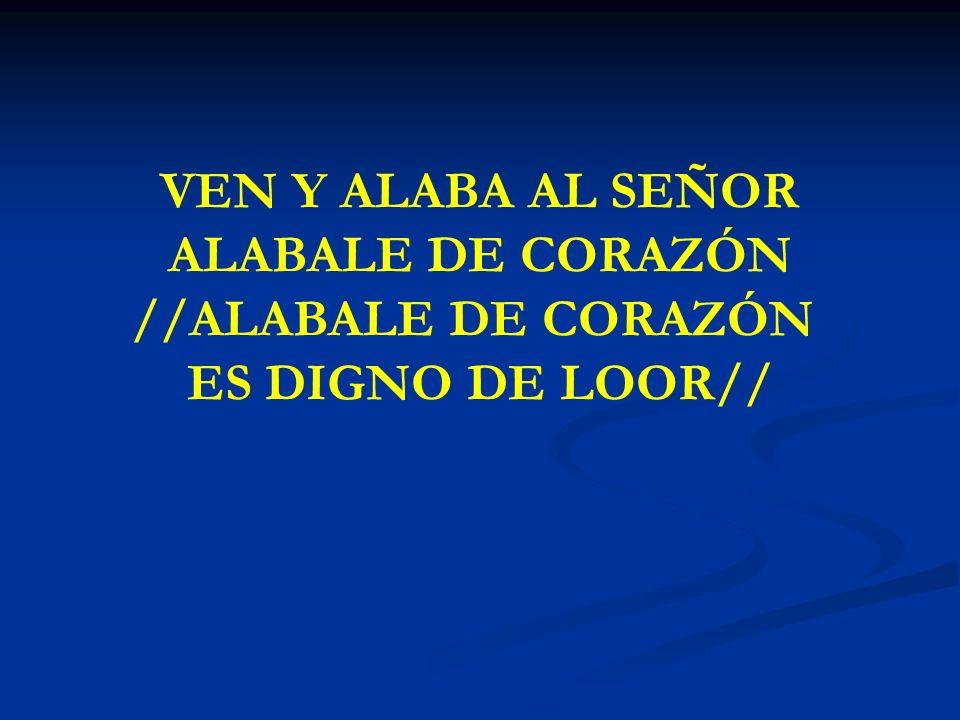 VEN Y ALABA AL SEÑOR ALABALE DE CORAZÓN //ALABALE DE CORAZÓN