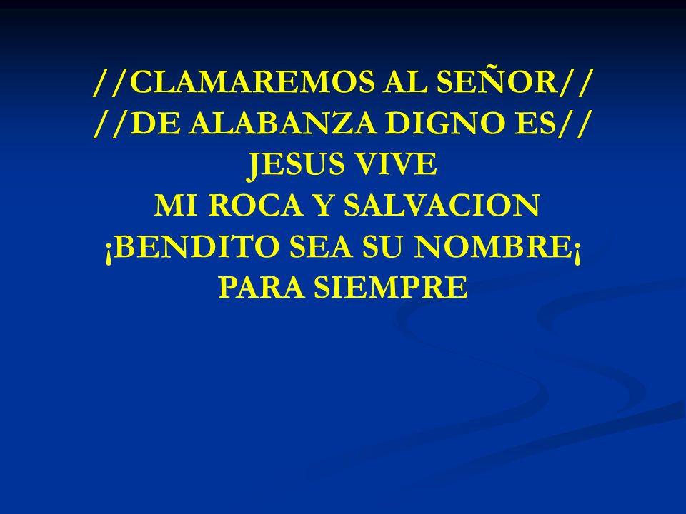 //CLAMAREMOS AL SEÑOR// //DE ALABANZA DIGNO ES// JESUS VIVE