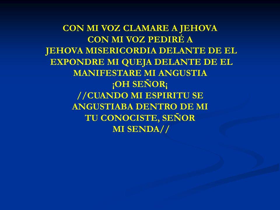 CON MI VOZ CLAMARE CON MI VOZ CLAMARE A JEHOVA CON MI VOZ PEDIRÉ A