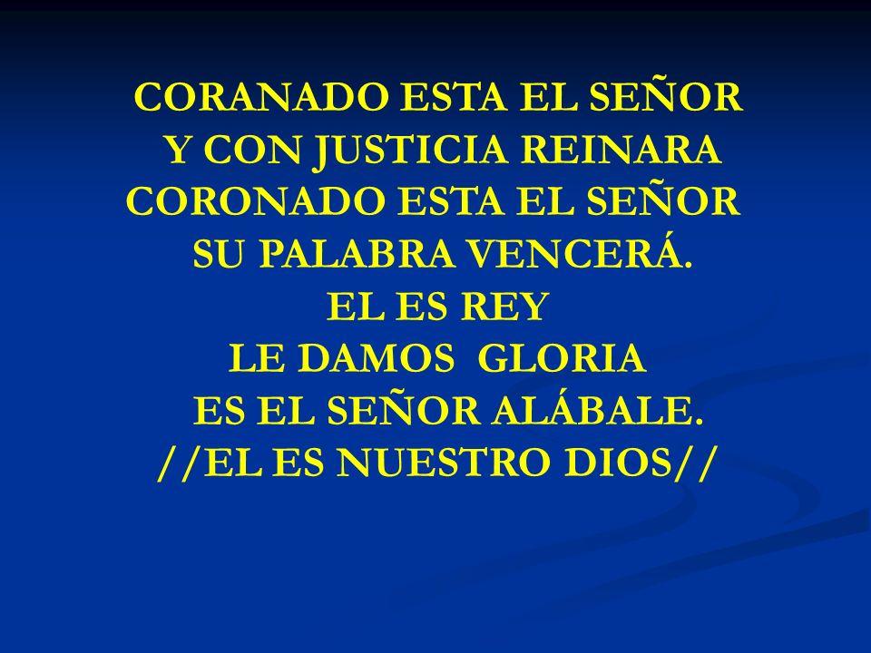 CORANADO ESTA EL SEÑOR Y CON JUSTICIA REINARA CORONADO ESTA EL SEÑOR