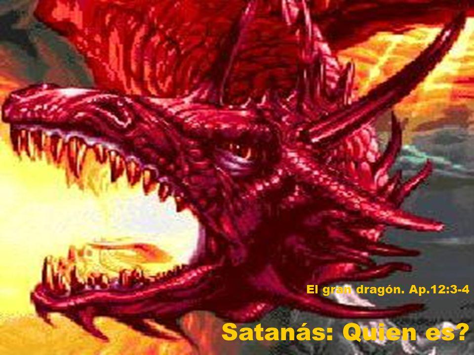 El gran dragón. Ap.12:3-4 Satanás: Quien es