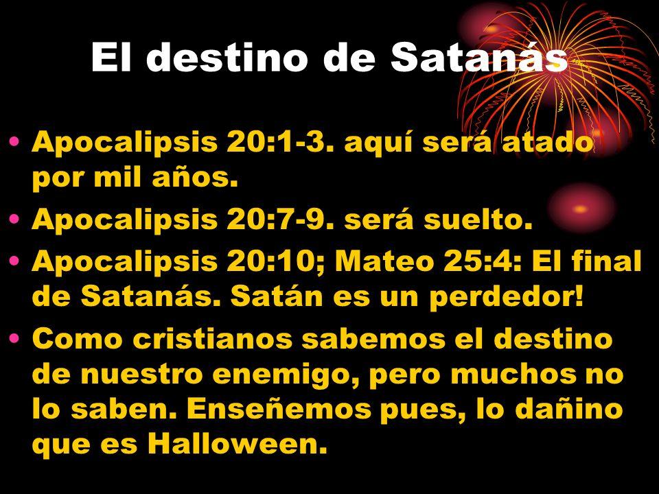 El destino de Satanás Apocalipsis 20:1-3. aquí será atado por mil años. Apocalipsis 20:7-9. será suelto.
