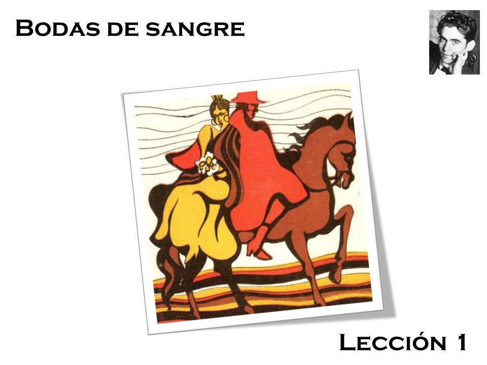 Bodas de Sangre Bodas de sangre Lección 1 Federico García Lorca