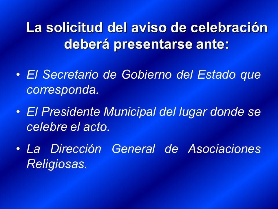 La solicitud del aviso de celebración deberá presentarse ante:
