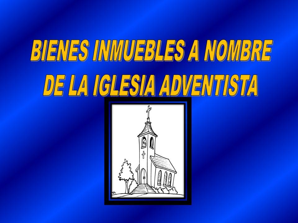 BIENES INMUEBLES A NOMBRE DE LA IGLESIA ADVENTISTA