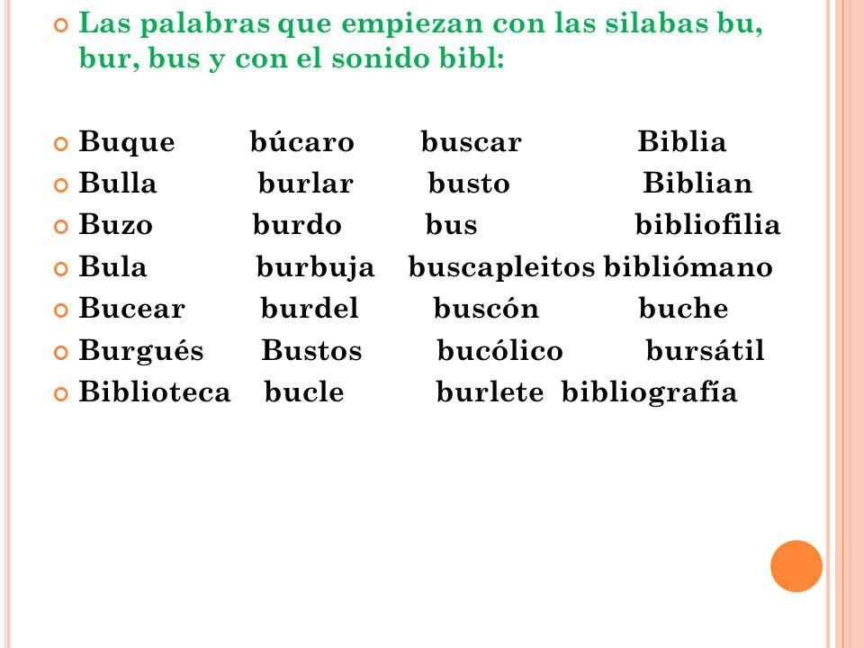 Las palabras que empiezan con las silabas bu, bur, bus y con el sonido bibl: