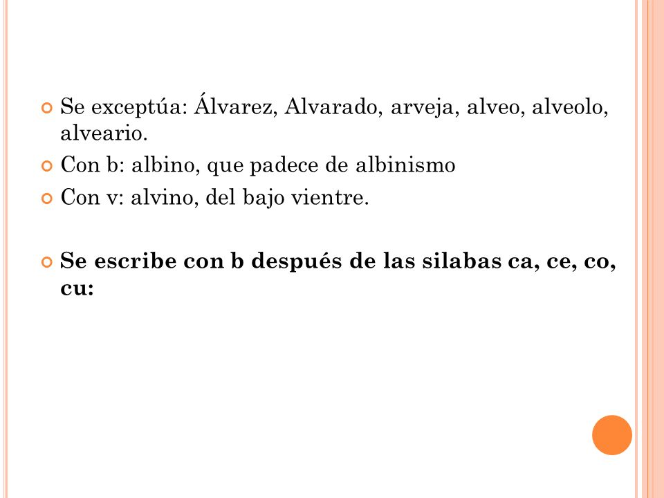 Se exceptúa: Álvarez, Alvarado, arveja, alveo, alveolo, alveario.