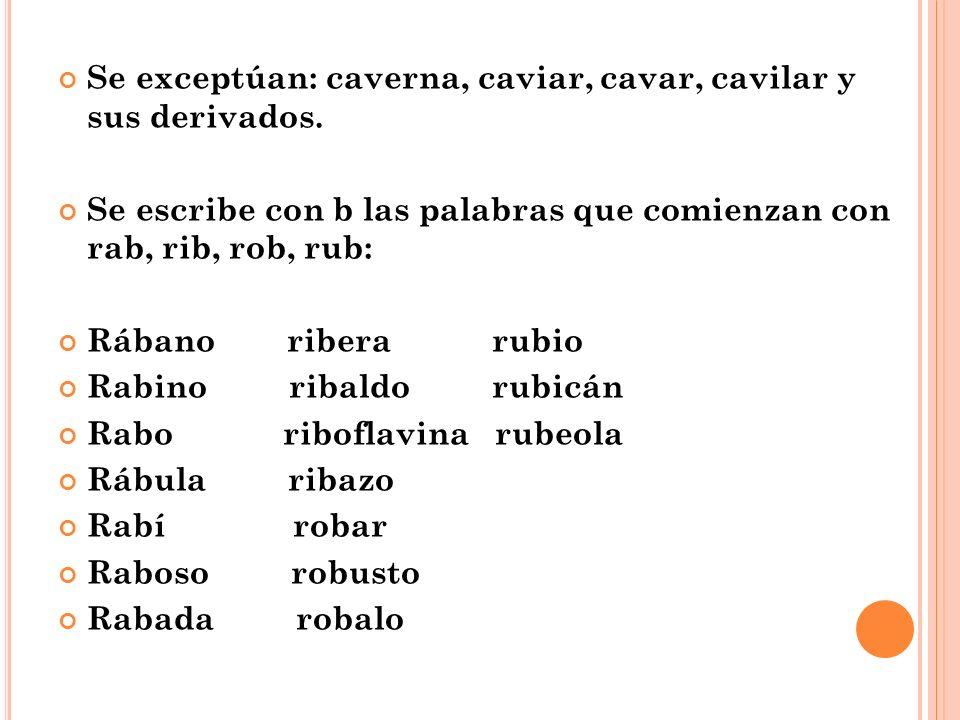Se exceptúan: caverna, caviar, cavar, cavilar y sus derivados.