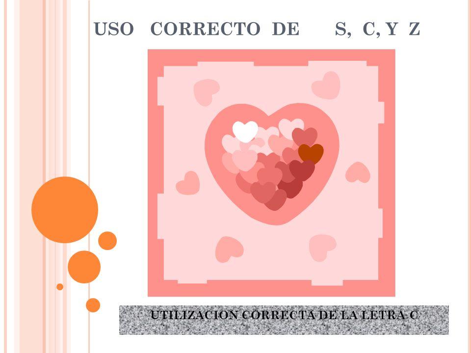 UTILIZACION CORRECTA DE LA LETRA C