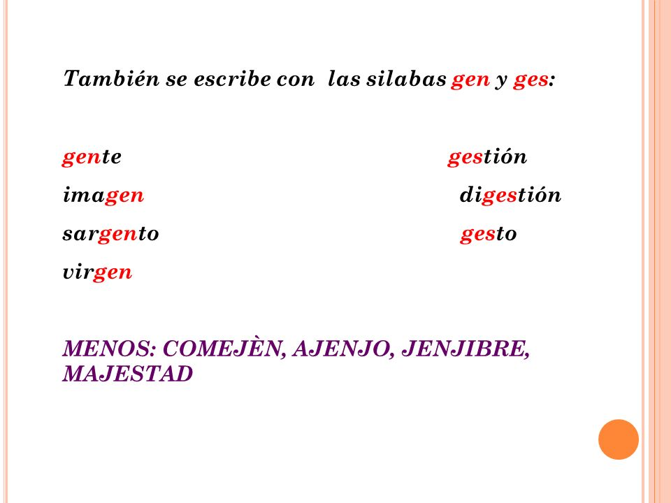 También se escribe con las silabas gen y ges: