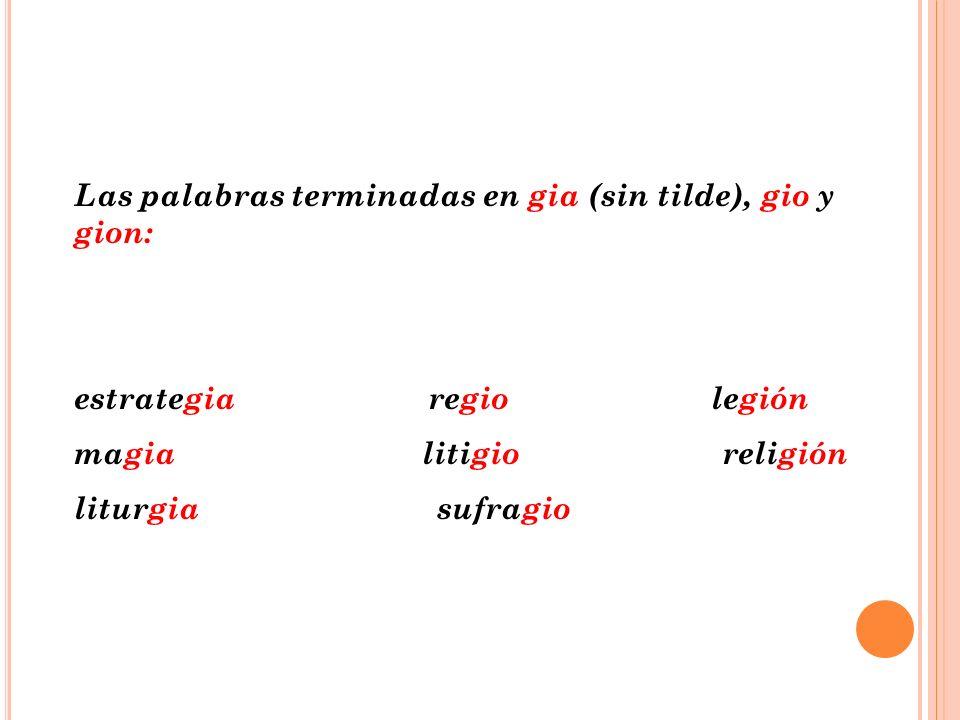 Las palabras terminadas en gia (sin tilde), gio y gion: