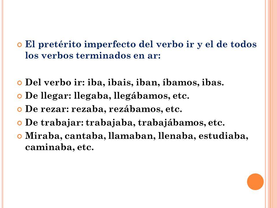 El pretérito imperfecto del verbo ir y el de todos los verbos terminados en ar:
