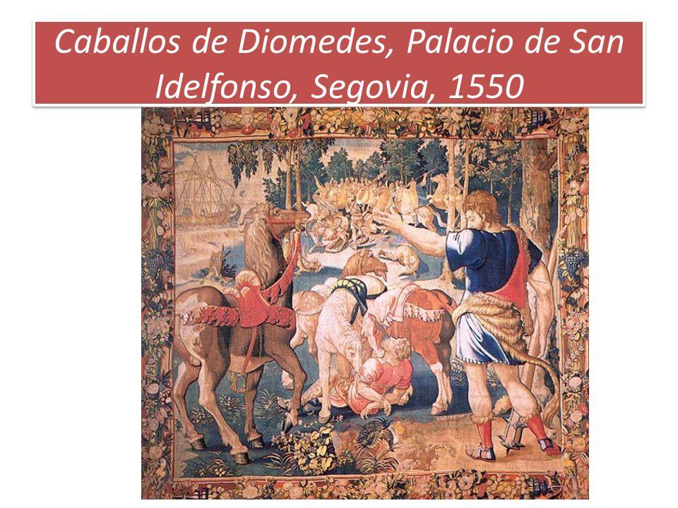Caballos de Diomedes, Palacio de San Idelfonso, Segovia, 1550