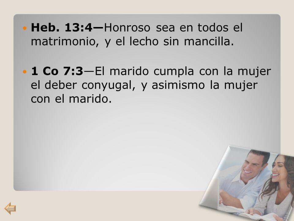 Heb. 13:4—Honroso sea en todos el matrimonio, y el lecho sin mancilla.