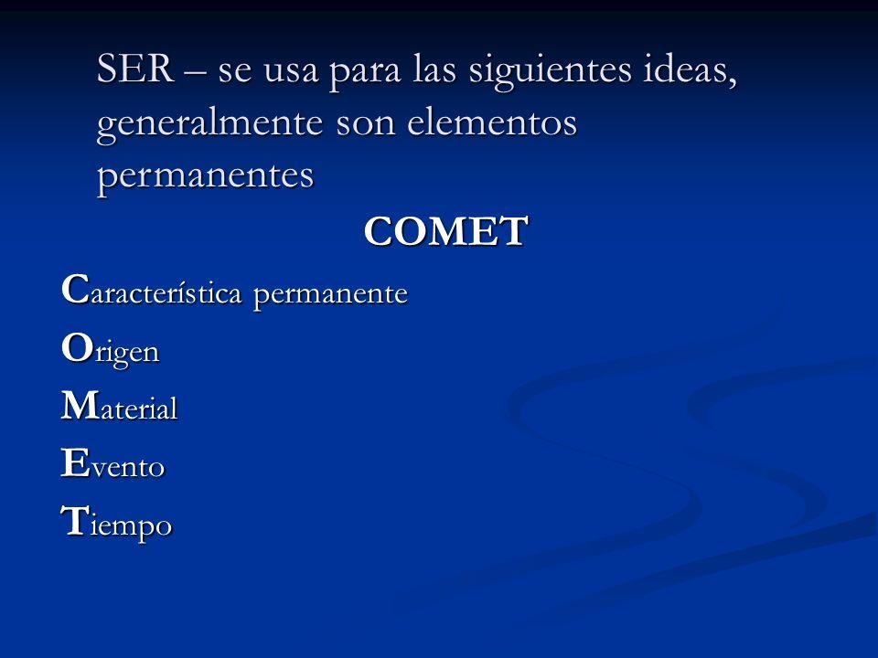 SER – se usa para las siguientes ideas, generalmente son elementos permanentes