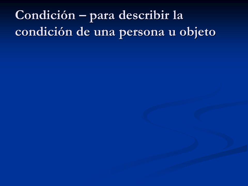 Condición – para describir la condición de una persona u objeto