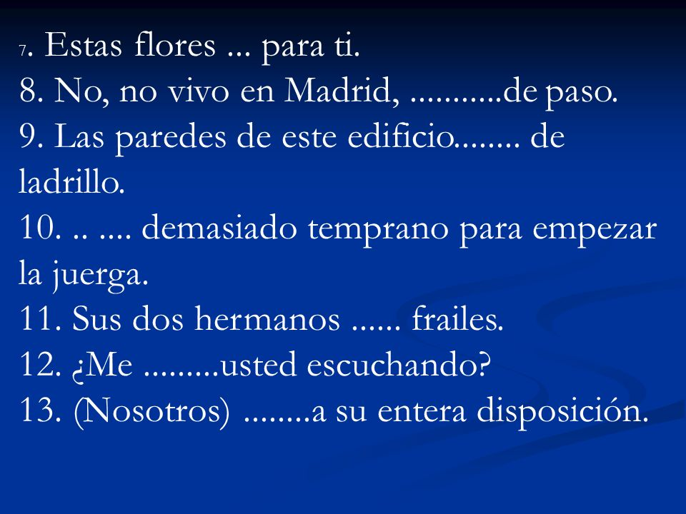 8. No, no vivo en Madrid, ...........de paso.