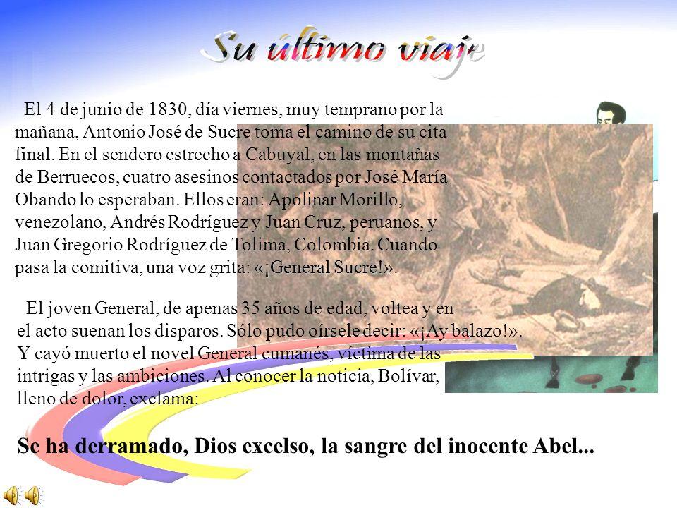 Su último viaje El 4 de junio de 1830, día viernes, muy temprano por la. mañana, Antonio José de Sucre toma el camino de su cita.