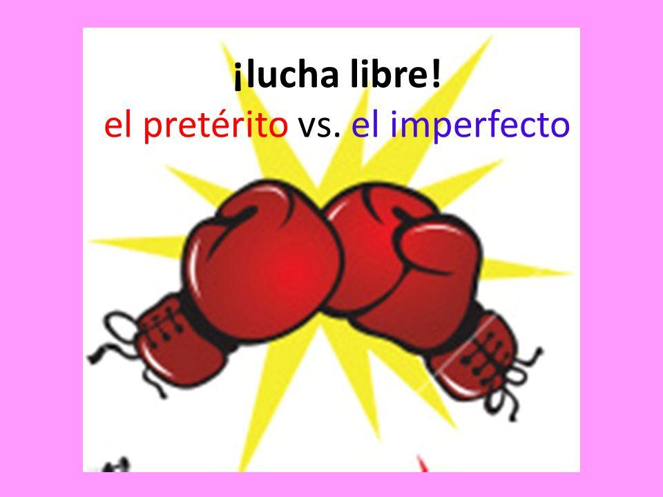 ¡lucha libre! el pretérito vs. el imperfecto