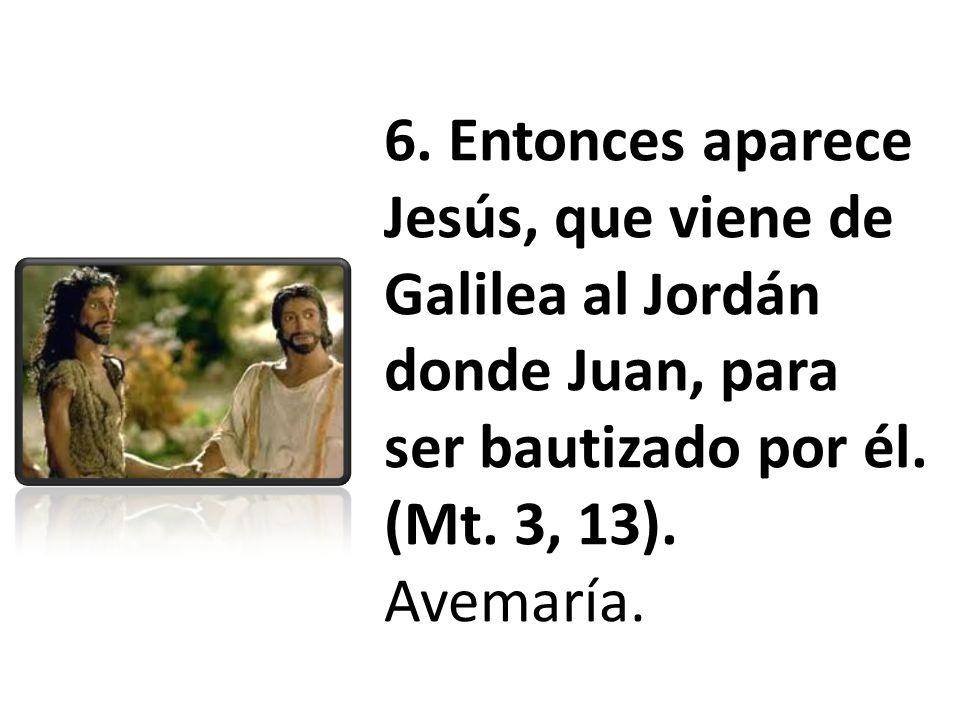 6. Entonces aparece Jesús, que viene de Galilea al Jordán donde Juan, para ser bautizado por él.