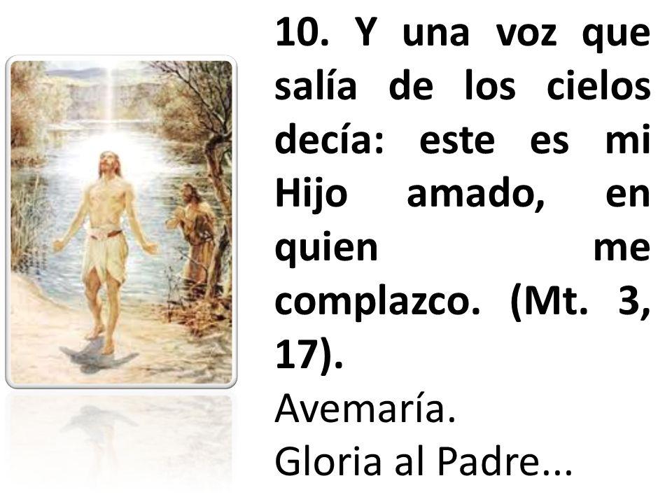 10. Y una voz que salía de los cielos decía: este es mi Hijo amado, en quien me complazco. (Mt. 3, 17).