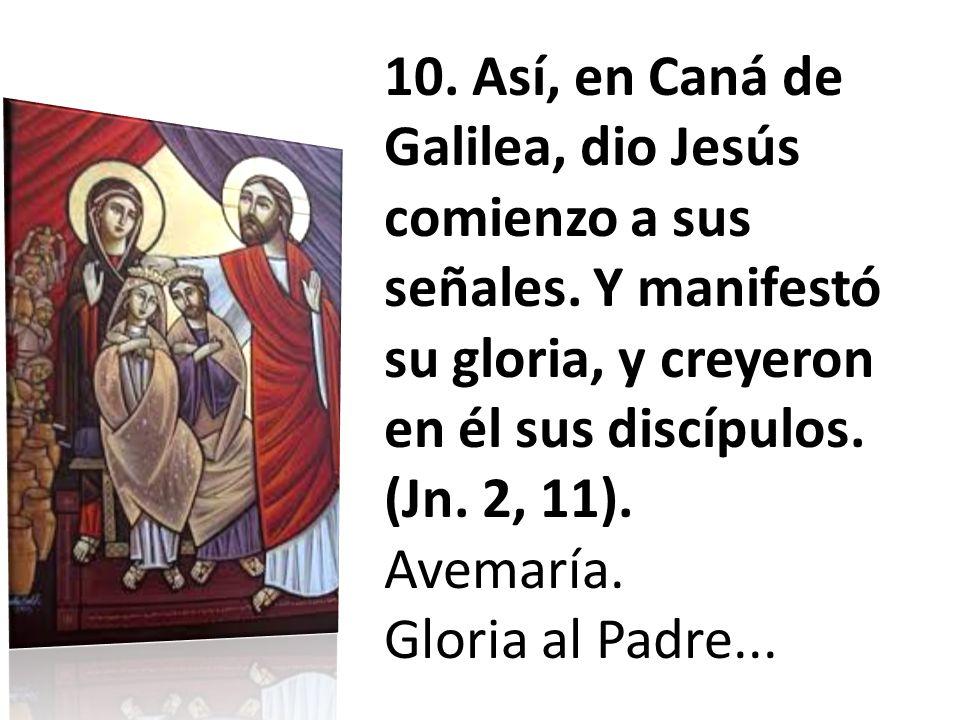 10. Así, en Caná de Galilea, dio Jesús comienzo a sus señales