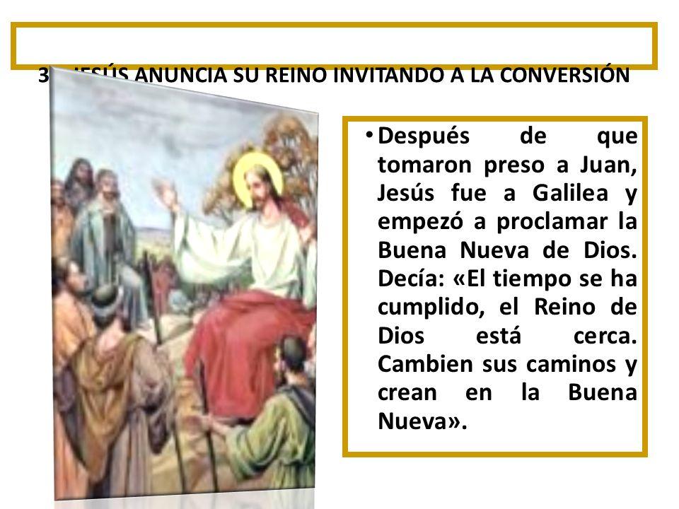 3º. JESÚS ANUNCIA SU REINO INVITANDO A LA CONVERSIÓN