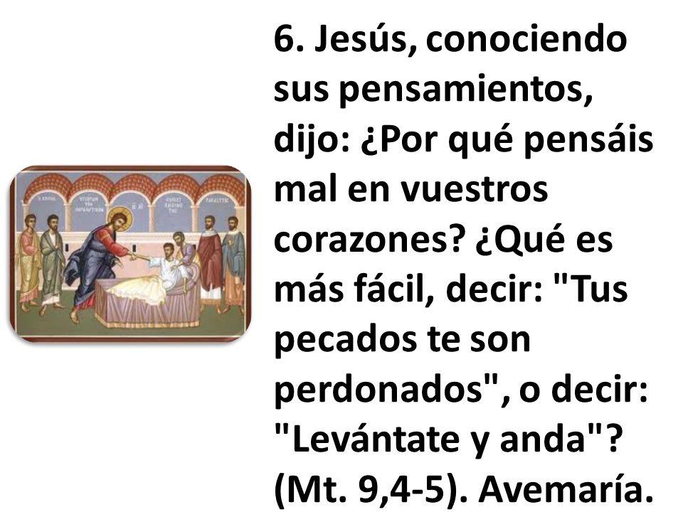 6. Jesús, conociendo sus pensamientos, dijo: ¿Por qué pensáis mal en vuestros corazones.