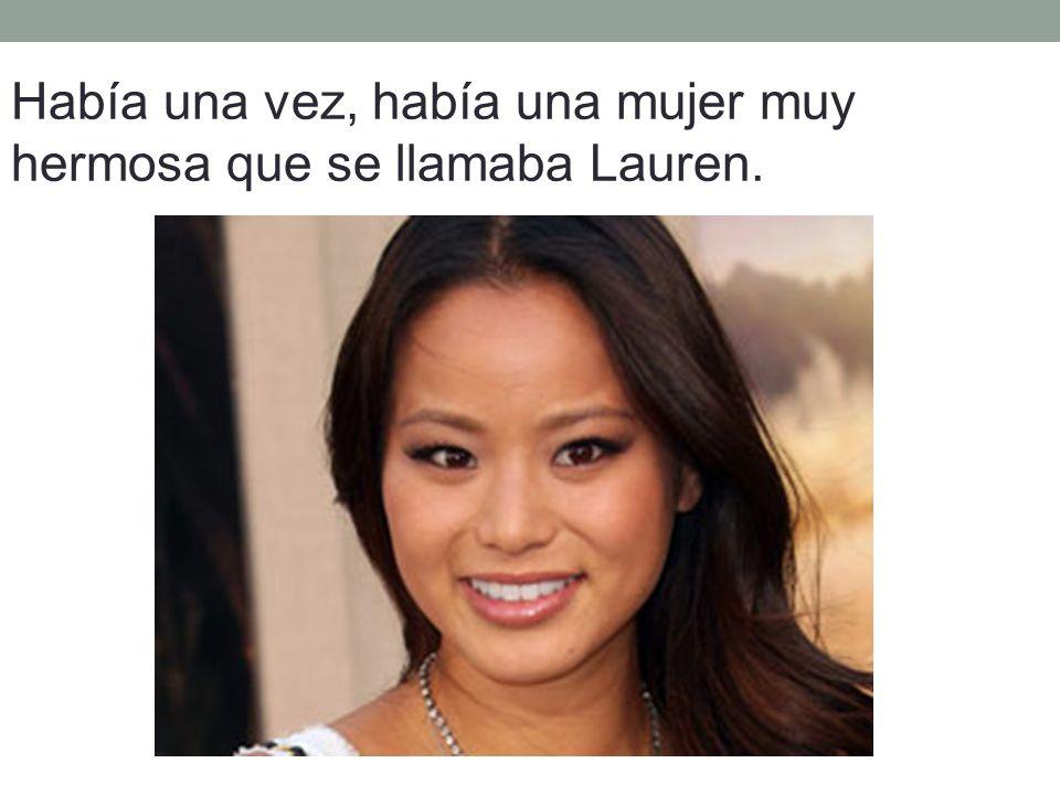 Había una vez, había una mujer muy hermosa que se llamaba Lauren.