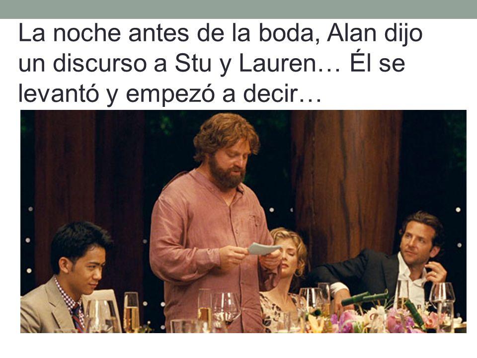 La noche antes de la boda, Alan dijo un discurso a Stu y Lauren… Él se levantó y empezó a decir…