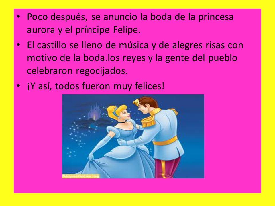 Poco después, se anuncio la boda de la princesa aurora y el príncipe Felipe.
