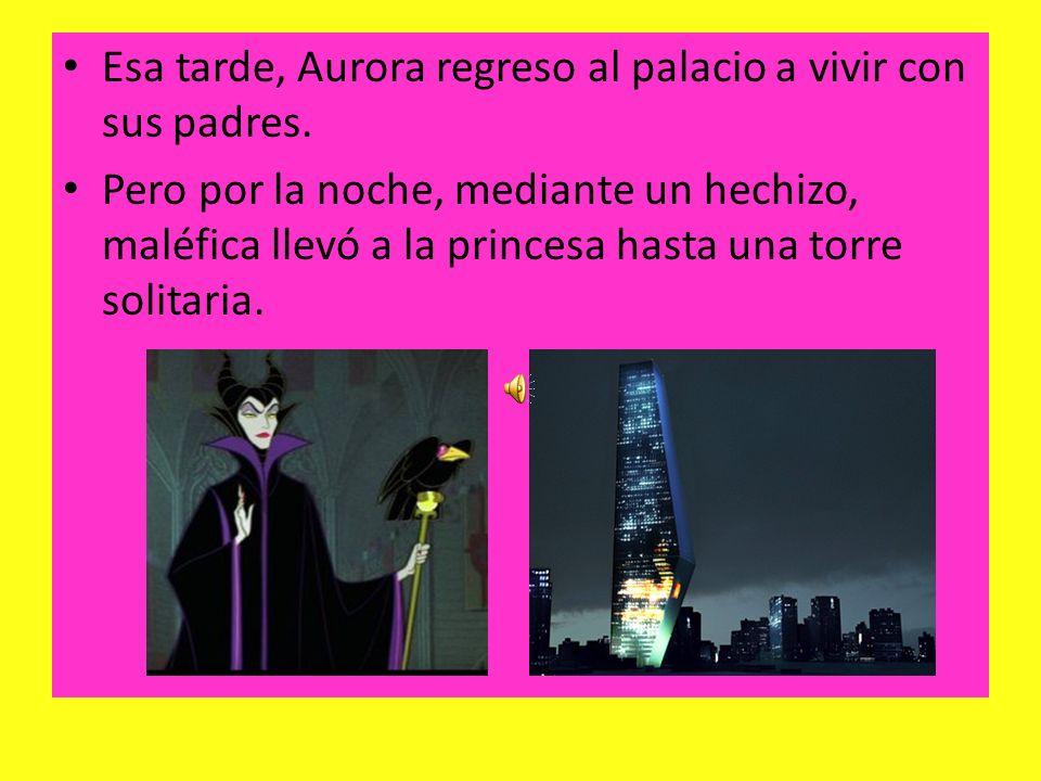 Esa tarde, Aurora regreso al palacio a vivir con sus padres.