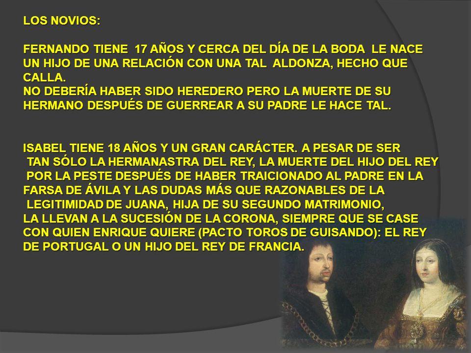 LOS NOVIOS: FERNANDO TIENE 17 AÑOS Y CERCA DEL DÍA DE LA BODA LE NACE. UN HIJO DE UNA RELACIÓN CON UNA TAL ALDONZA, HECHO QUE CALLA.